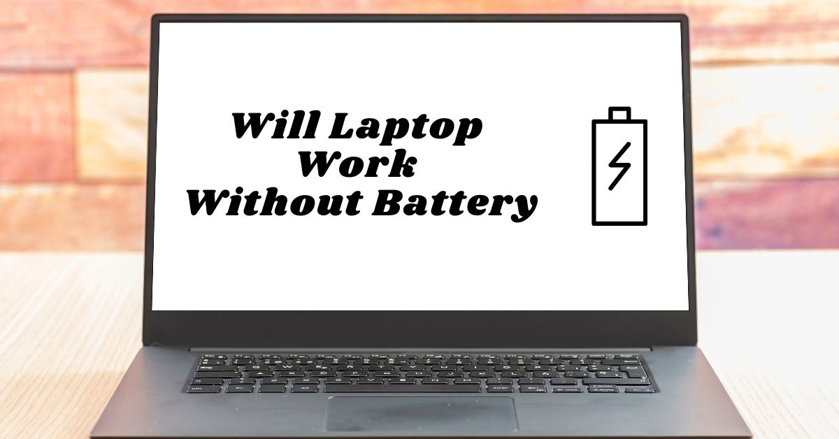 will laptop work without battery